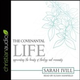 The Covenantal Life: Appreciating the Beauty of Theology and Community - unabridged audiobook on CD