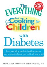 The Everything Guide to Cooking for Children with Diabetes: From everyday meals to holiday treats; how to prepare foods your child will love to eat - eBook