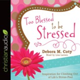 Too Blessed to Be Stressed: Inspiration for Climbing Out of Life's Stress-Pool - unabridged audiobook on CD
