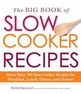 The Big Book of Slow Cooker Recipes: More Than 700 Slow Cooker Recipes for Breakfast, Lunch, Dinner, and Dessert - eBook