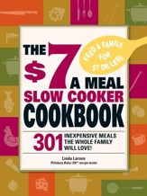 The $7 a Meal Slow Cooker Cookbook: 301 Delicious, Nutritious Recipes the Whole Family Will Love! - eBook