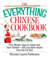 The Everything Chinese Cookbook: From Wonton Soup to Sweet and Sour Chicken-300 Succelent Recipes from the Far East - eBook