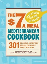The $7 a Meal Mediterranean Cookbook: 301 Delicious, Nutritious Recipes the Whole Family Will Love - eBook