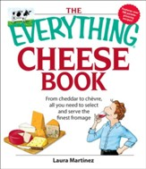 The Everything Cheese Book: From Cheddar to Chevre, All You Need to Select and Serve the Finest Fromage - eBook