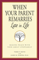 When Your Parent Remarries Late In Life: Making Peace With Your Adult Stepfamily - eBook