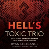 Hell's Toxic Trio: Defeat the Demonic Spirits that Stall Your Destiny - unabridged audiobook on CD