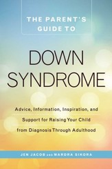 The Parent's Guide to Down Syndrome: Advice, Information, Inspiration, and Support for Raising Your Child from Diagnosis through Adulthood - eBook