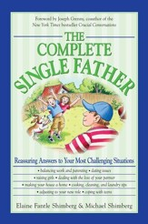 The Complete Single Father: Reassuring Answers to Your Most Challenging Situations - eBook