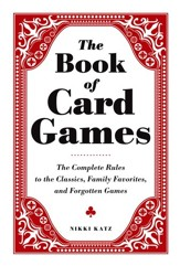 The Book of Card Games: The Complete Rules to the Classics, Family Favorites, and Forgotten Games - eBook