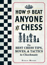 How To Beat Anyone At Chess: The Best Chess Tips, Moves, and Tactics to Checkmate - eBook