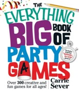 The Everything Big Book of Party Games: Over 300 Creative and Fun Games for All Ages! - eBook