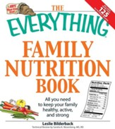 The Everything Family Nutrition Book: All you need to keep your family healthy, active, and strong - eBook