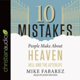 10 Mistakes People Make About Heaven, Hell, and the Afterlife - unabridged audiobook on CD