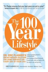 The 100 Year Lifestyle: Dr. Plasker's Breakthrough Solution for Living Your Best Life - Every Day of Your Life! - eBook