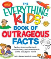 The Everything KIDS' Book of Outrageous Facts: Explore the most fantastic, extraordinary, and unbelievable truths about your world! - eBook