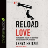 Reload Love: Transforming Bullets to Beauty and Battlegrounds to Playgrounds - unabridged audiobook on CD