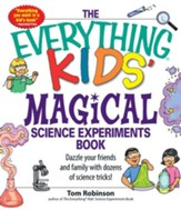 The Everything Kids' Magical Science Experiments Book: Dazzle your friends and family by making magical things happen! - eBook