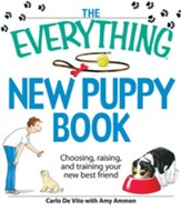 The Everything New Puppy Book: Choosing, raising, and training your new best friend - eBook