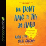 You Don't Have to Try So Hard: Ditch Expectations and Live Your Own Best Life - unabridged audiobook on CD