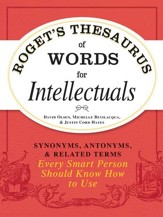 Roget's Thesaurus of Words for Intellectuals: Synonyms, Antonyms, and Related Terms Every Smart Person Should Know How to Use - eBook