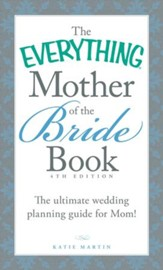 The Everything Mother of the Bride Book: The Ultimate Wedding Planning Guide for Mom! - eBook