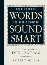 The Big Book Of Words You Should Know To Sound Smart: A Guide for Aspiring Intellectuals - eBook