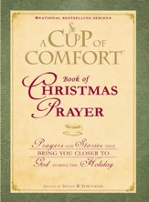A Cup of Comfort Book of Christmas Prayer: Prayers and Stories that Bring You Closer to God During the Holiday - eBook