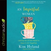 An Imperfect Woman: Letting Go of the Need to Have It All Together - unabridged audiobook on CD