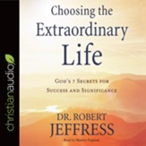 Choosing the Extraordinary Life: God's 7 Secrets for Success and Significance - unabridged audiobook on CD
