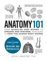 Anatomy 101: From Muscles and Bones  to Organs and Systems, Your Guide to How the Human Body Works - eBook