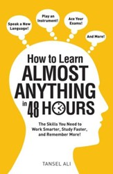 How to Learn Almost Anything in 48 Hours: The Skills You Need to Work Smarter, Study Faster, and Remember More! - eBook