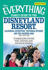 The Everything Family Guide to the Disneyland Resort, California Adventure, Universa: A complete guide to the best hotels, restaurants, parks, and must-see attractions - eBook