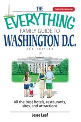 The Everything Family Guide To Washington D.C.: All the Best Hotels, Restaurants, Sites, and Attractions - eBook