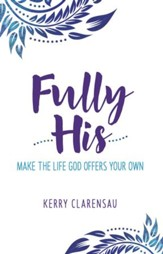 Fully His: Make the Life God Offers Your Own - eBook