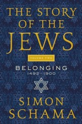 The Story of the Jews Volume Two: Belonging: 1492-1900 - eBook