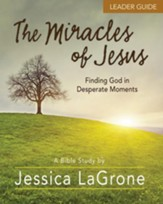 The Miracles of Jesus - Women's Bible Study Leader Guide: Finding God in Desperate Moments - eBook