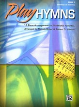 Play Hymns, Book 1: 11 Piano Arrangements of  Traditional Favorites