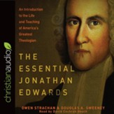 The Essential Jonathan Edwards: An Introduction to the Life and Teaching of America's Greatest Theologian - unabridged audiobook on CD