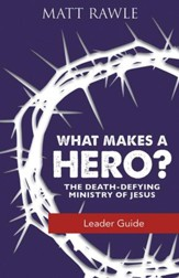 What Makes a Hero? Leader Guide: The Death-Defying Ministry of Jesus - eBook