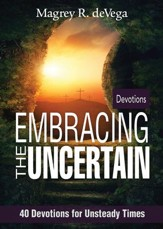 Embracing the Uncertain: 40 Devotions for Unsteady Times - eBook
