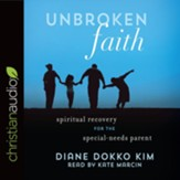 Unbroken Faith: Spiritual Recovery for the Special Needs Parent - unabridged audiobook on CD