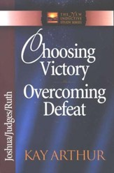 Choosing Victory, Overcoming Defeat (Joshua, Judges, Ruth)