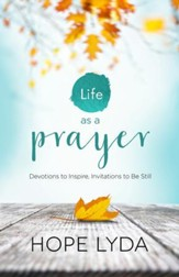 Life as a Prayer: Devotions to Inspire, Invitations to Be Still - eBook
