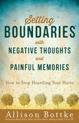 Setting Boundaries with Negative Thoughts and Painful Memories: How to Stop Hoarding Your Hurts - eBook