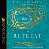 Invitation to Retreat: The Gift and Necessity of Time Away with God - unabridged audiobook on CD
