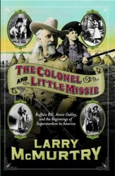 The Colonel and Little Missie: Buffalo Bill, Annie Oakley, and the Beginnings of - eBook