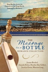 The Message in a Bottle Romance Collection: Hope Reaches Across the Centuries Through One Single Bottle, Inspiring Five Romances - eBook
