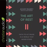 The Art of Rest: Faith to Hit Pause in a World That Never Stops - unabridged audiobook on CD