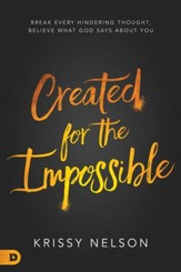 Created for the Impossible: Break Every Hindering Thought, Believe What God Says About You - eBook
