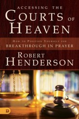 Accessing the Courts of Heaven: Positioning Yourself for Breakthrough and Answered Prayers - eBook